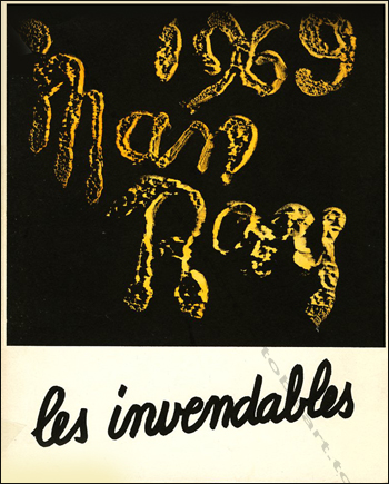 MAN RAY - Les invendables. Quarante oeuvres invendables de MAN RAY. Vence, Galerie Alphonse Chave, 1969.