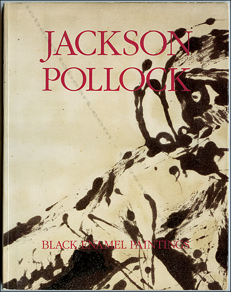 Jackson POLLOCK - Black Enamel Paintings. New York, Gagosian Gallery, 1990.