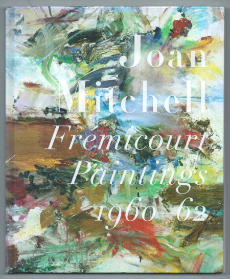 Joan MITCHELL - Frémicourt Paintings 1960-62. New York, Cheim & Read Gallery, 2005.